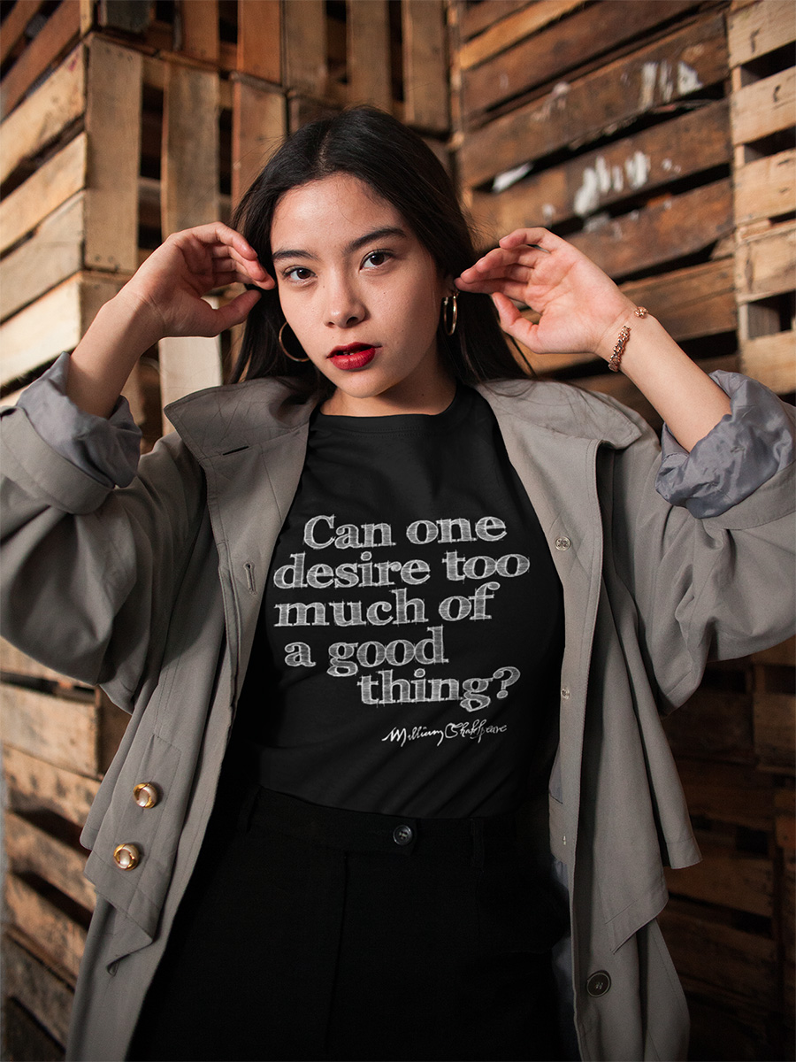Too Much of A Good Thing Shakespeare Quote Women's T-shirt